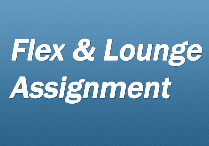 Flex and Lounge Assignment Information